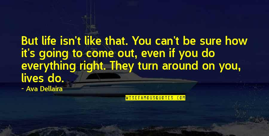 Do It Right Quotes By Ava Dellaira: But life isn't like that. You can't be