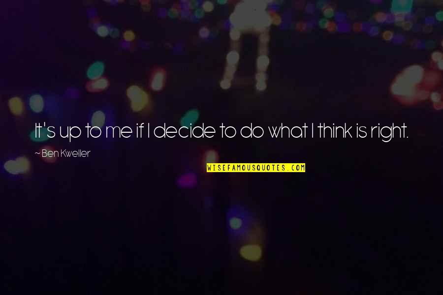 Do It Right Quotes By Ben Kweller: It's up to me if I decide to