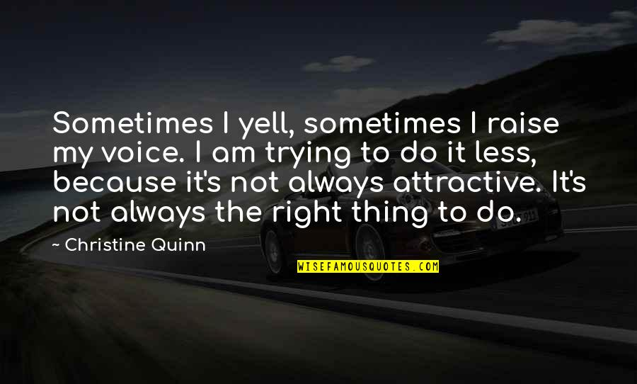 Do It Right Quotes By Christine Quinn: Sometimes I yell, sometimes I raise my voice.