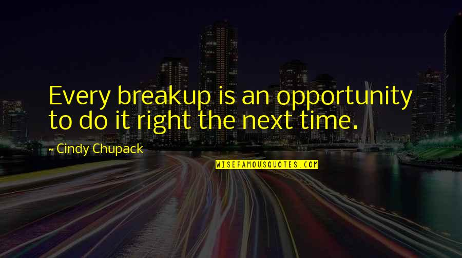 Do It Right Quotes By Cindy Chupack: Every breakup is an opportunity to do it