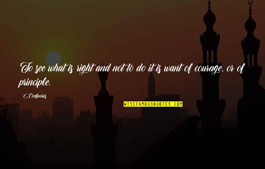 Do It Right Quotes By Confucius: To see what is right and not to