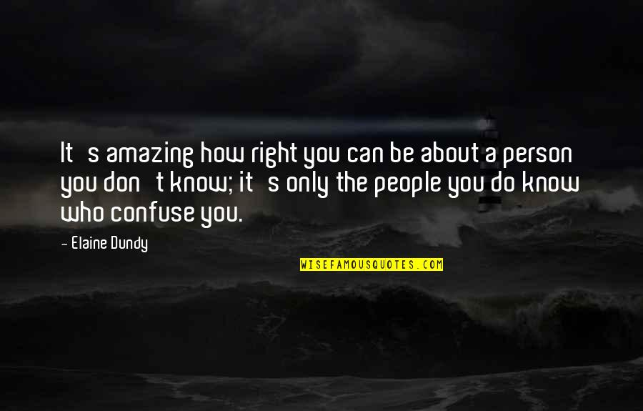Do It Right Quotes By Elaine Dundy: It's amazing how right you can be about