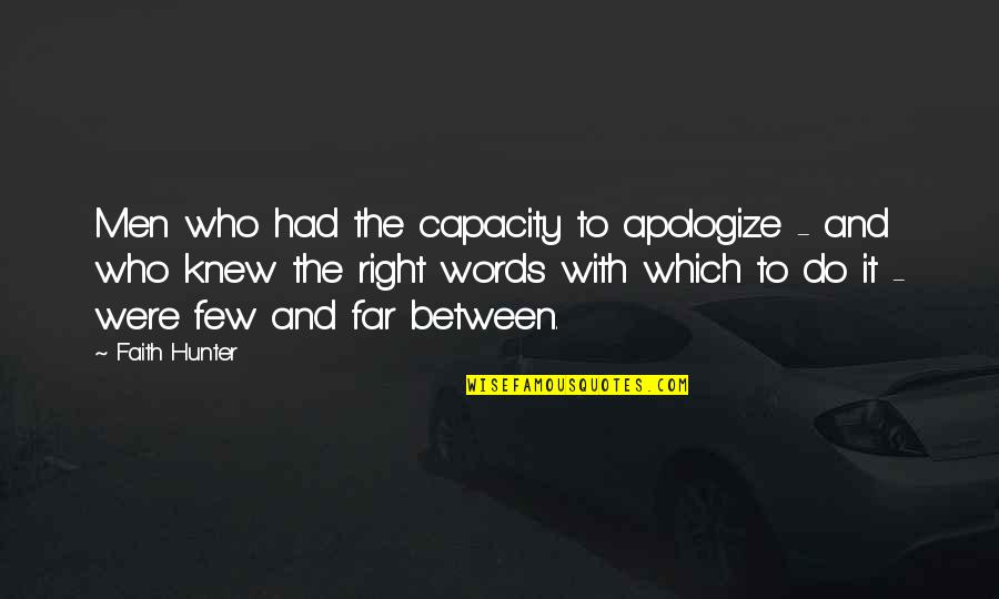 Do It Right Quotes By Faith Hunter: Men who had the capacity to apologize -