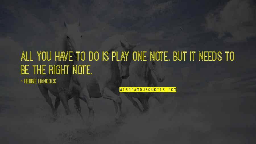 Do It Right Quotes By Herbie Hancock: All you have to do is play one