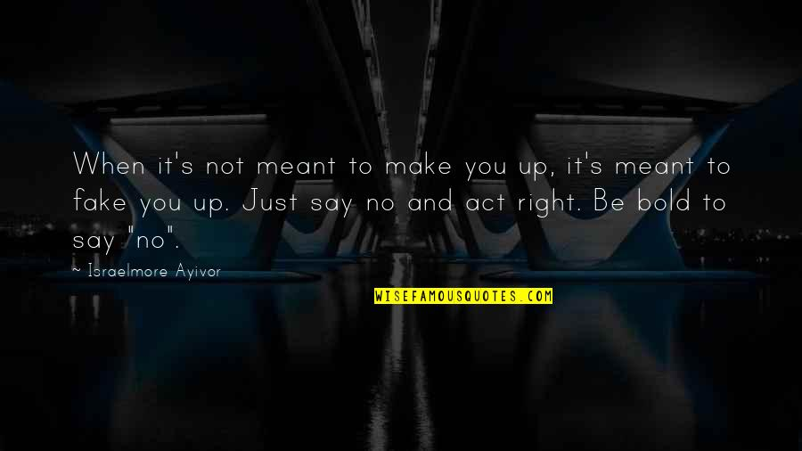 Do It Right Quotes By Israelmore Ayivor: When it's not meant to make you up,