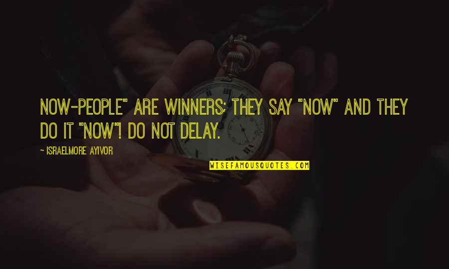 """Do It Right Quotes By Israelmore Ayivor: Now-people"""" are winners; they say """"now"""" and they"""