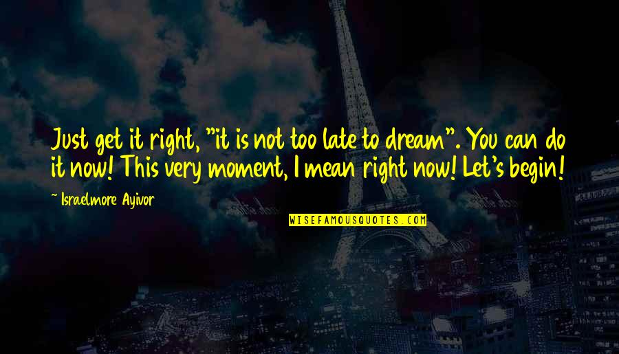 """Do It Right Quotes By Israelmore Ayivor: Just get it right, """"it is not too"""