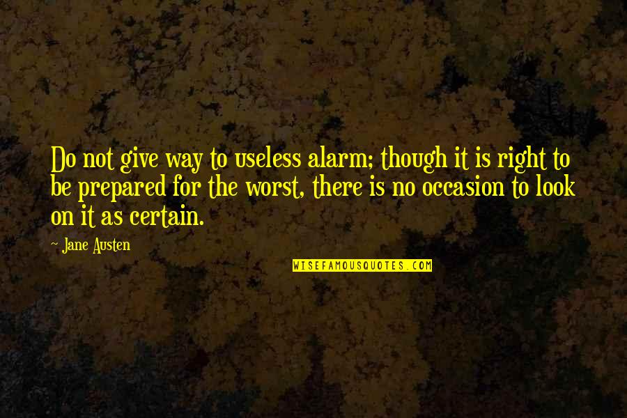 Do It Right Quotes By Jane Austen: Do not give way to useless alarm; though