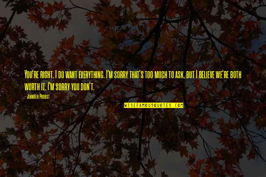 Do It Right Quotes By Jennifer Probst: You're right. I do want everything. I'm sorry