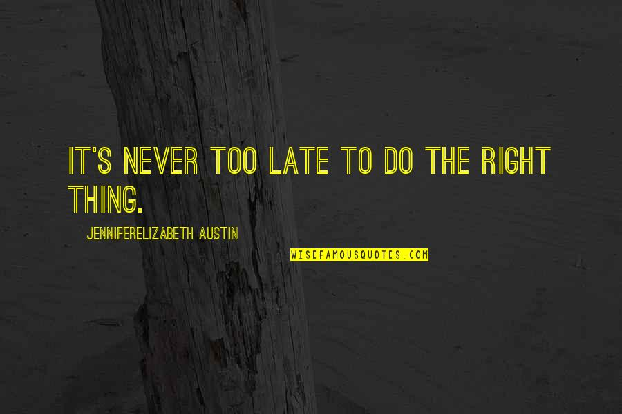 Do It Right Quotes By JenniferElizabeth Austin: It's never too late to do the right
