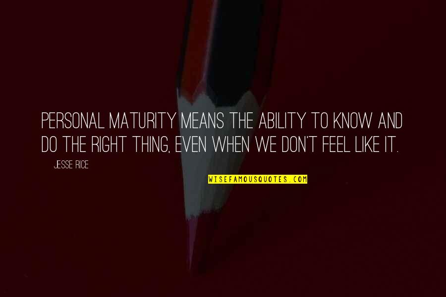 Do It Right Quotes By Jesse Rice: Personal maturity means the ability to know and