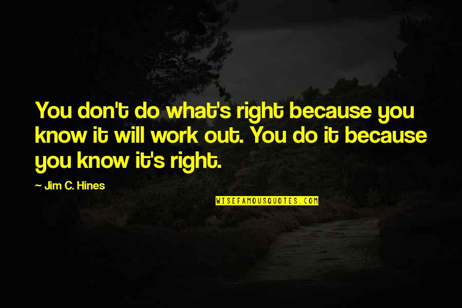 Do It Right Quotes By Jim C. Hines: You don't do what's right because you know