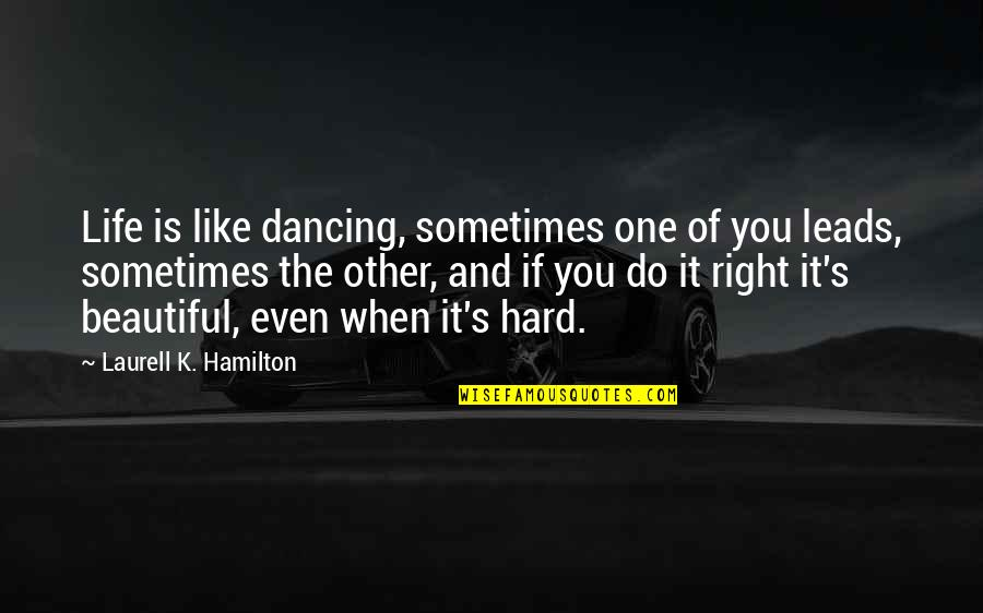 Do It Right Quotes By Laurell K. Hamilton: Life is like dancing, sometimes one of you