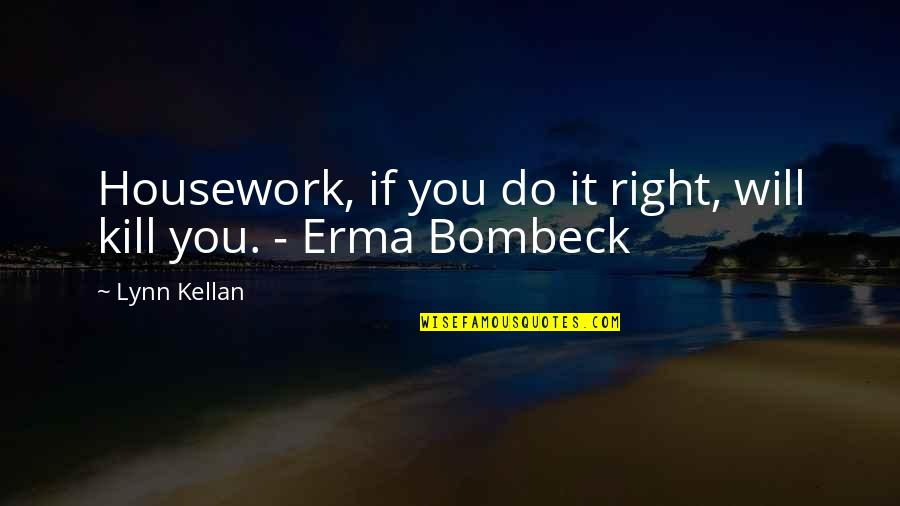 Do It Right Quotes By Lynn Kellan: Housework, if you do it right, will kill