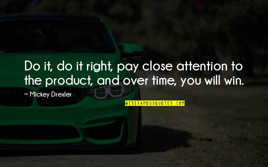 Do It Right Quotes By Mickey Drexler: Do it, do it right, pay close attention