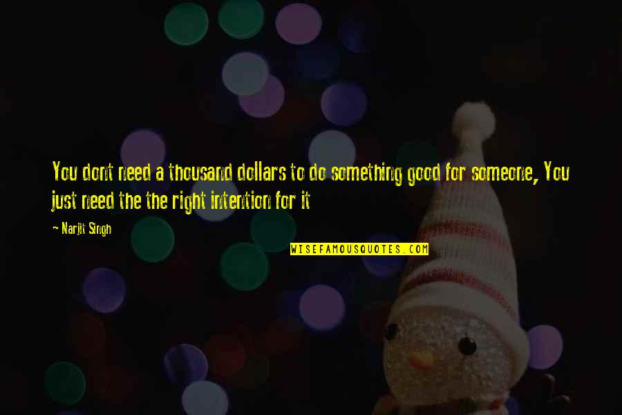 Do It Right Quotes By Narjit Singh: You dont need a thousand dollars to do
