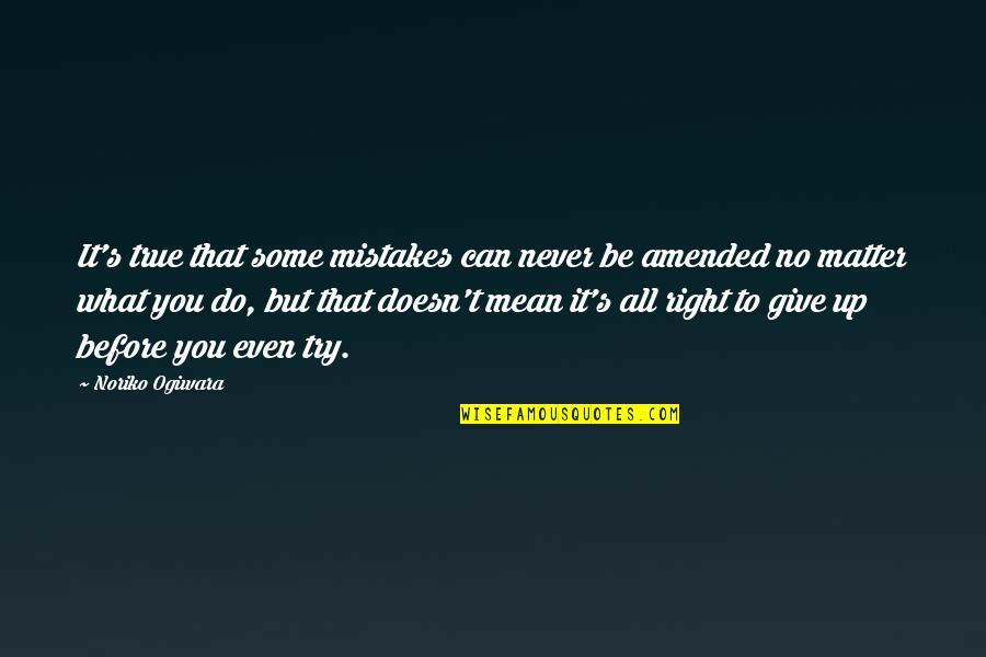 Do It Right Quotes By Noriko Ogiwara: It's true that some mistakes can never be