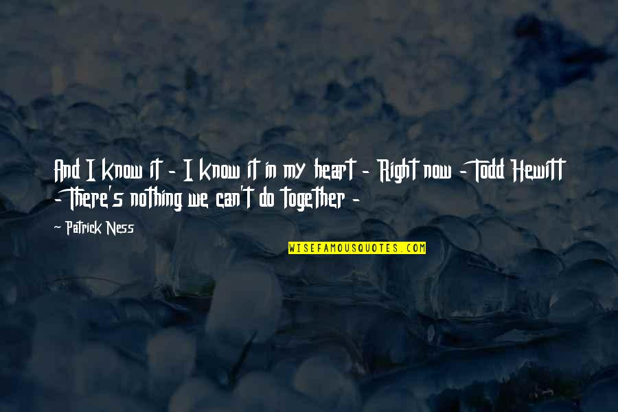 Do It Right Quotes By Patrick Ness: And I know it - I know it