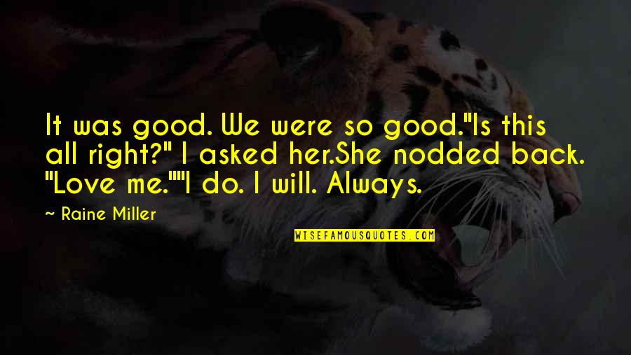 """Do It Right Quotes By Raine Miller: It was good. We were so good.""""Is this"""