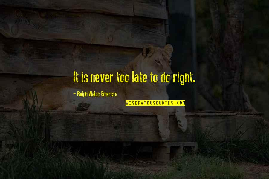 Do It Right Quotes By Ralph Waldo Emerson: It is never too late to do right.