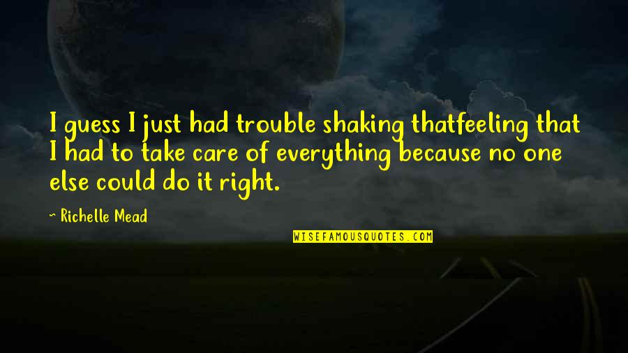 Do It Right Quotes By Richelle Mead: I guess I just had trouble shaking thatfeeling