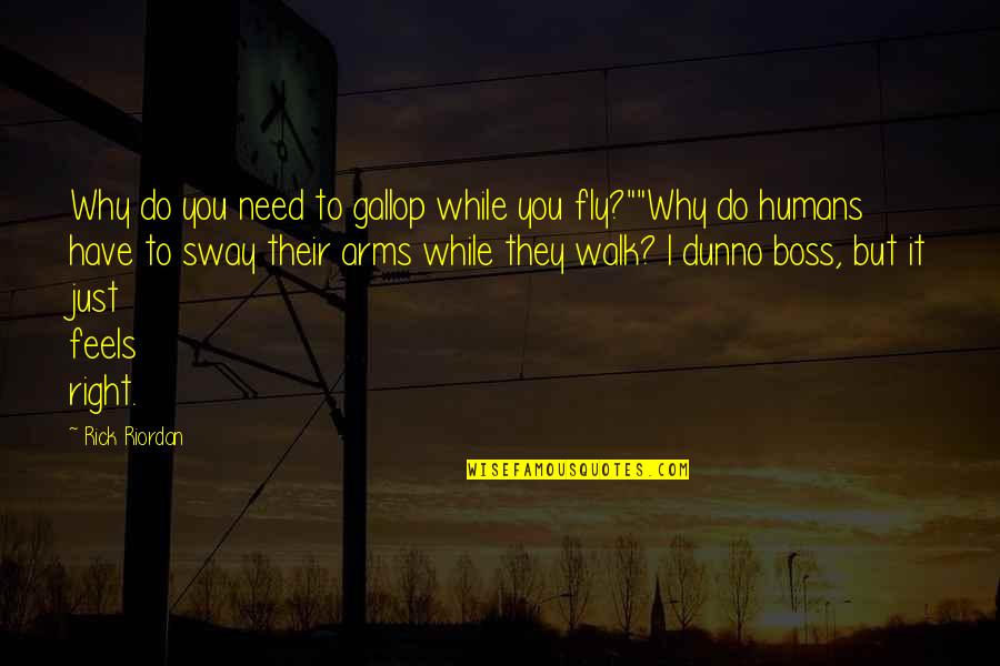 Do It Right Quotes By Rick Riordan: Why do you need to gallop while you