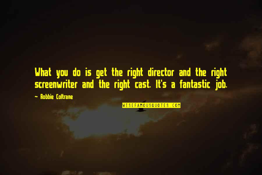 Do It Right Quotes By Robbie Coltrane: What you do is get the right director