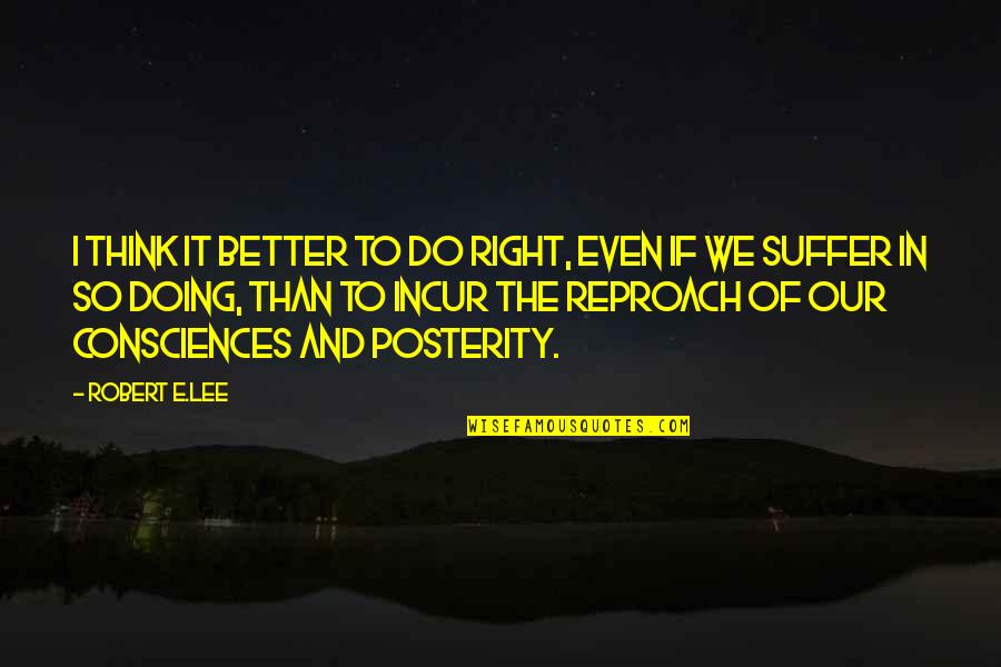 Do It Right Quotes By Robert E.Lee: I think it better to do right, even