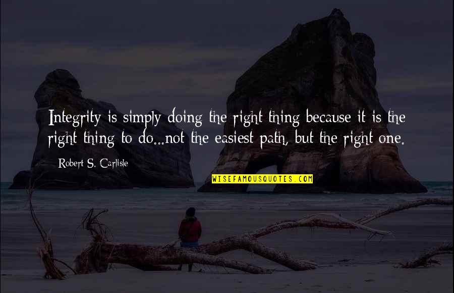 Do It Right Quotes By Robert S. Carlisle: Integrity is simply doing the right thing because