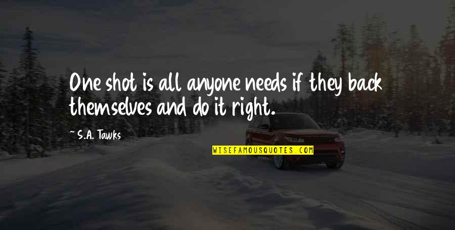 Do It Right Quotes By S.A. Tawks: One shot is all anyone needs if they