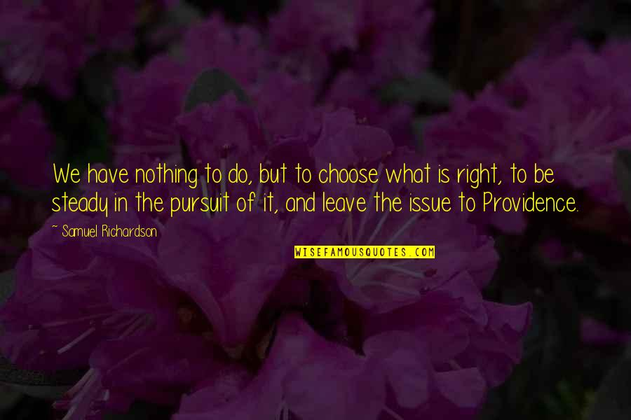 Do It Right Quotes By Samuel Richardson: We have nothing to do, but to choose