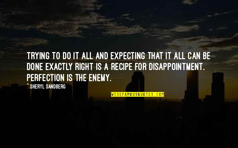 Do It Right Quotes By Sheryl Sandberg: Trying to do it all and expecting that