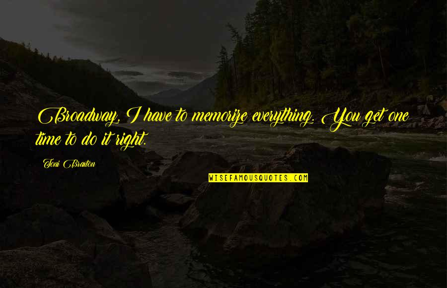 Do It Right Quotes By Toni Braxton: Broadway, I have to memorize everything. You get
