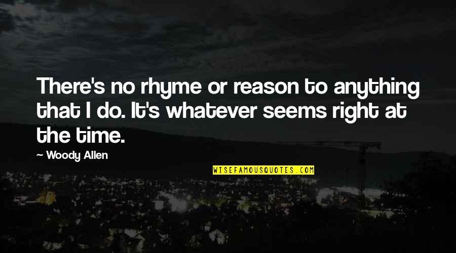 Do It Right Quotes By Woody Allen: There's no rhyme or reason to anything that