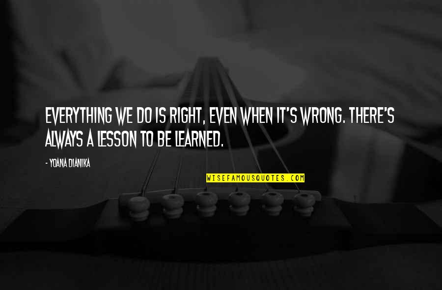 Do It Right Quotes By Yoana Dianika: Everything we do is right, even when it's