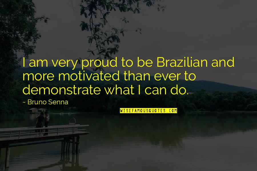 Do More Than Quotes By Bruno Senna: I am very proud to be Brazilian and