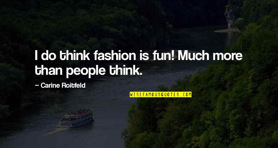 Do More Than Quotes By Carine Roitfeld: I do think fashion is fun! Much more