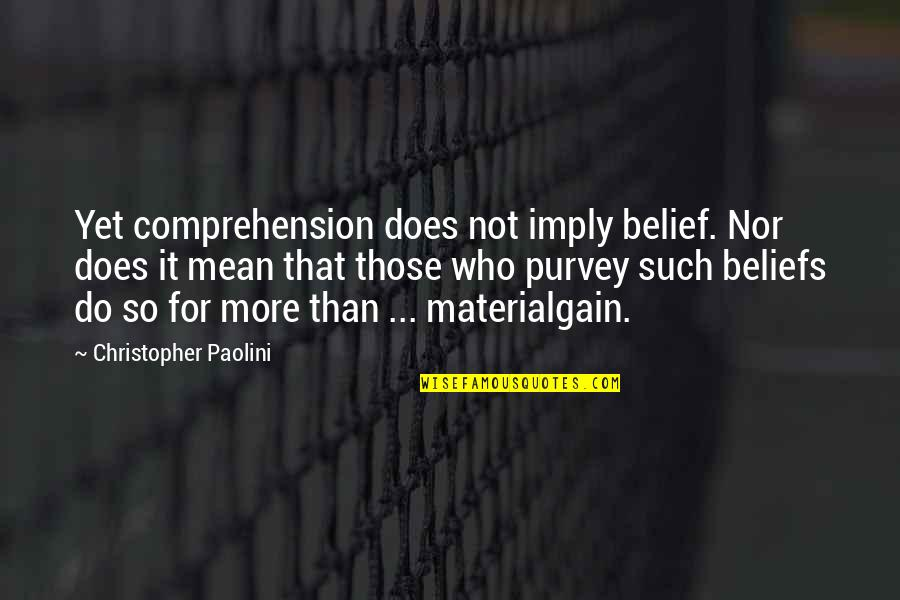 Do More Than Quotes By Christopher Paolini: Yet comprehension does not imply belief. Nor does