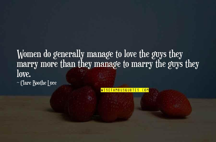Do More Than Quotes By Clare Boothe Luce: Women do generally manage to love the guys
