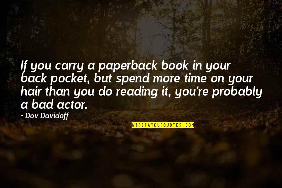 Do More Than Quotes By Dov Davidoff: If you carry a paperback book in your