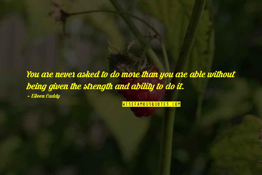 Do More Than Quotes By Eileen Caddy: You are never asked to do more than