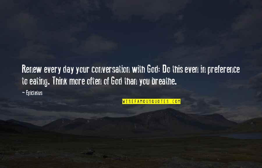 Do More Than Quotes By Epictetus: Renew every day your conversation with God: Do