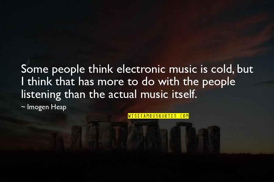 Do More Than Quotes By Imogen Heap: Some people think electronic music is cold, but
