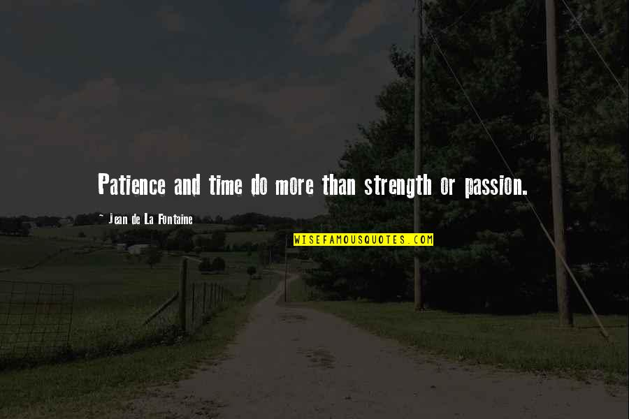 Do More Than Quotes By Jean De La Fontaine: Patience and time do more than strength or