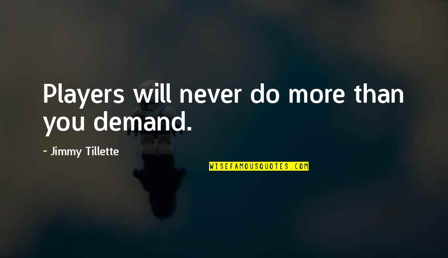 Do More Than Quotes By Jimmy Tillette: Players will never do more than you demand.