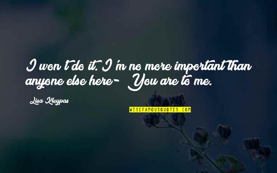Do More Than Quotes By Lisa Kleypas: I won't do it. I'm no more important