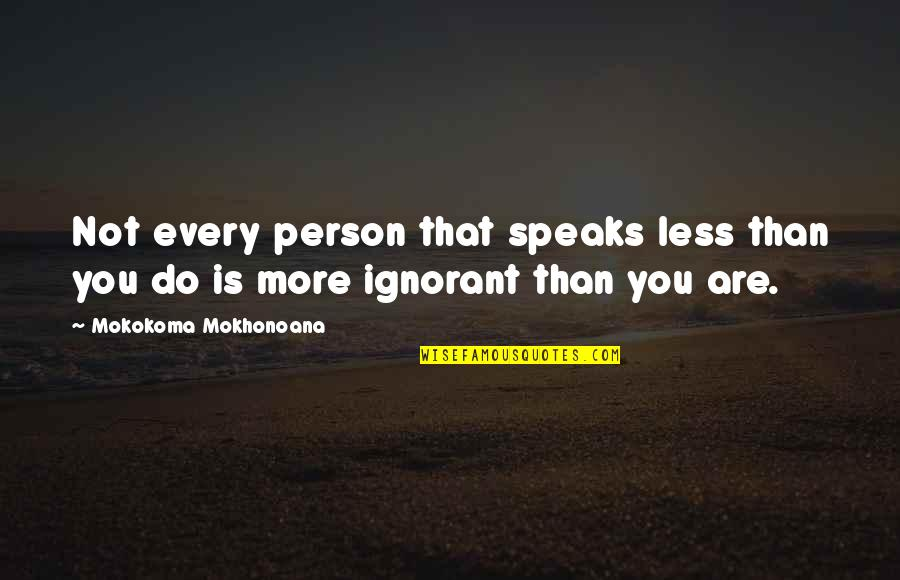 Do More Than Quotes By Mokokoma Mokhonoana: Not every person that speaks less than you