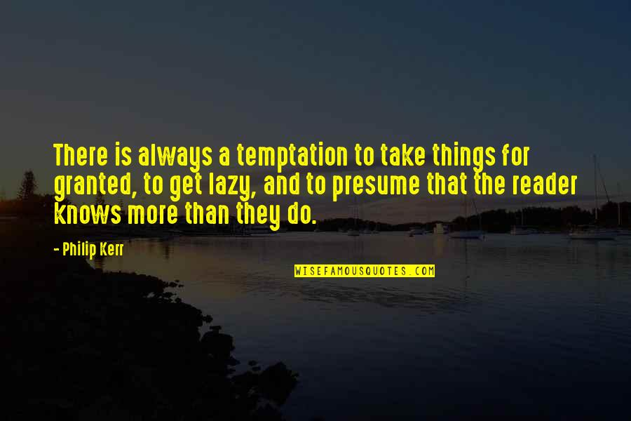 Do More Than Quotes By Philip Kerr: There is always a temptation to take things