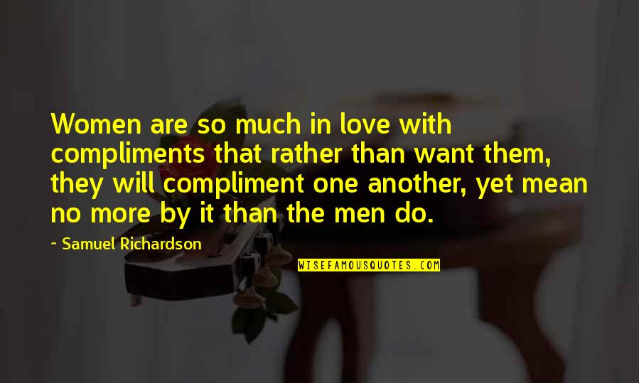Do More Than Quotes By Samuel Richardson: Women are so much in love with compliments