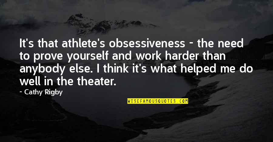 Do Not Prove Yourself Quotes By Cathy Rigby: It's that athlete's obsessiveness - the need to